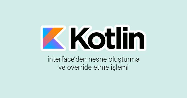 KOTLIN Interface'den Nesne Oluşturmak