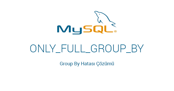 ONLY_FULL_GROUP_BY Hata Çözümü ( Error Solve )