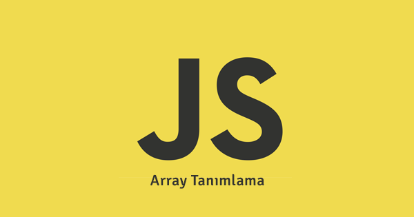 JAVASCRIPT ARRAY TANIMLAMA