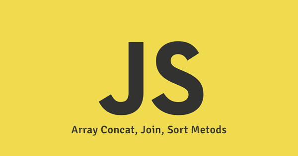 JAVASCRIPT ARRAYS CONCAT, JOIN & SORT METODLARI