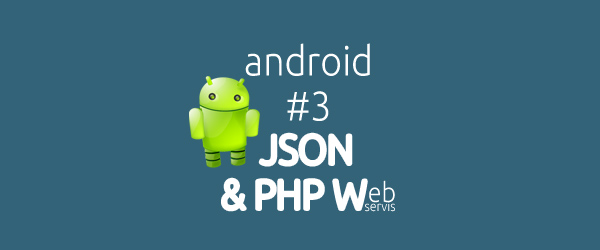 Android : JSON ve PHP Web Servis İşlemleri
