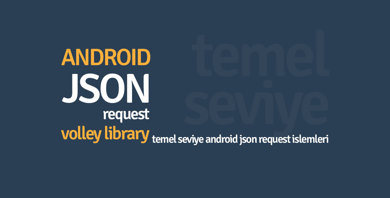 Android Volley Kütüphanesi – Temel Seviye JSON Request