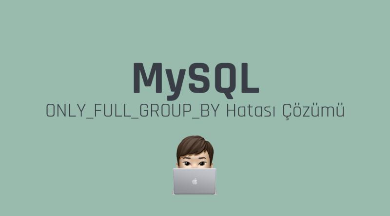 ONLY_FULL_GROUP_BY Hata Çözümü ( Error Solve )
